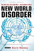 New World Disorder: The UN after the Cold War - An Insider's View
