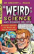 Weird Science and Bizarre Beliefs: Mysterious Creatures, Lost Worlds and Amazing Inventions
