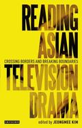 Reading Asian Television Drama : Crossing Borders and Breaking Boundaries
