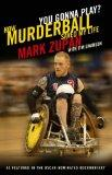 You Gonna Play? How Murderball Saved My Life: The Sport That Saved My Life