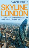 Skyline London : A Guide to the Finest Views from the Capital's Highest Points