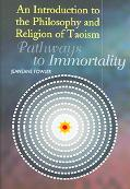 Introduction To The Philosophy And Religion Of Taoism Pathways To Immortality