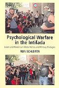 Psychological Warfare in the Intifada Israeli And Palestinian Media Politics And Military St...