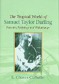 Tropical World of Samuel Taylor Darling Parasites, Pathology and Philanthropy