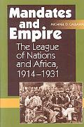 Mandates and Empire: The League of Nations and Africa, 1914-1931