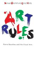 Art Rules Pierre Bourdieu And the Visual Arts