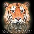 Going, Going, Gone Animals and Plants on the Brink of Extinction and How You Can Help