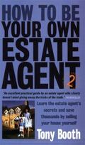 How to Be Your Own Estate Agent: Learn an Estate Agent's Secrets and Save Thousands Selling ...