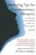 Marketing Tips for Complementary Therapists: 101 Tried and Tested Ways to Attract and Retain...