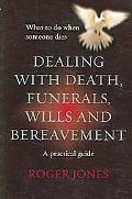 Dealing With Death, Funerals, Wills and Bereavement A Practical Guide