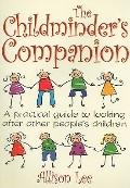 The Childminder's Companion: A Practical Guide to Looking after Other People's Children