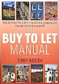 The Buy to Let Manual: How to Invest for Profit in Residential Property and Manage the Letti...