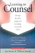 Learning to Counsel: Develop the Skills, Insight and Knowledge to Counsel Others (How to)