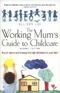 The Working Mum's Guide to Childcare: How to Choose and Manage the Right Childcare for Your ...
