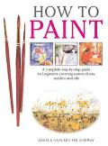 How To Paint A Complete Step-by-Step Guide for Beginners Covering Watercolours, Acrylics, an...