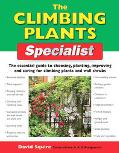 Climbing Plants Specialist The Essential Guide To Choosing, Planting, Improving and Caring F...