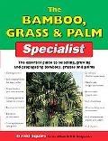 Bamboo, Grass & Palm Specialist The Essential Guide to Selecting, Growing And Raising Bamboo...