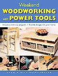 Weekend Woodworking With Power Tools 18 Quick and Easy Projects - Stylish Designs for Your Home