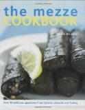 The Mezze Cookbook: Over 90 Delicious Appetizers from Greece, Lebanon and Turkey