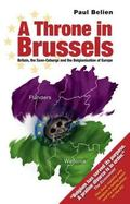 Throne in Brussels Britain, the Saxe-Coburgs And the Belgianisation of Europe
