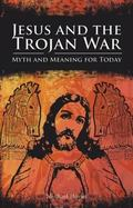 Jesus and the Trojan War Myth and Meaning for Today