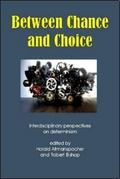 Between Chance and Choice Interdisciplinary Perspectives on Determinism