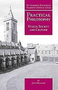 Practical Philosophy: Ethics, Society & Culture (St. Andrews Studies in Philosophy and Publi...