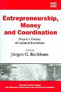 Entrepreneurship, Money And Coordination Hayek's Theory of Cultural Evolution