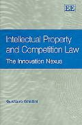 Intellectual Property And Competition Law The Innovation Nexus