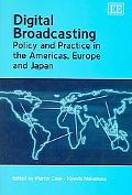 Digital Broadcasting Policy And Practice in the Americas, Europe And Japan