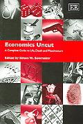 Economics Uncut A Complete Guide to Life, Death And Misadventure
