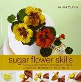 Sugar Flower Skills: The Cake Decorator's Step-by-Step Guide to Making Exquisite Lifelike Fl...