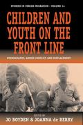 Children And Youth On The Front Line Ethnography, Armed Conflict And Displacement