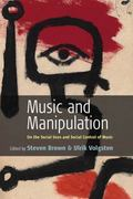 Music And Manipulation On the Social Uses And Social Control of Music