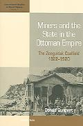 Miners And the State in the Ottoman Empire The Zonguldak Coalfield, 1822-1920