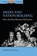 Media And Nation Building How the Iban Became Malaysian