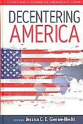 Decentering America New Perspectives in Culture and International History