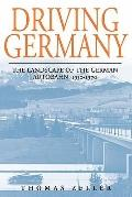 Driving Germany : The Landscape of the German Autobahn, 1930-1970
