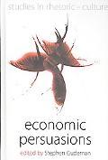 Economic Persuasions (Studies in Rhetoric and Culture)