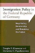 Immigration Policy in the Federal Republic of Germany: Negotiating Membership and Remaking t...