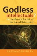 Godless Intellectuals?: The Intellectual Pursuit of the Sacred Reinvented