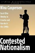 Contested Nationalism: Serb Elite Rivalry in Croatia and Bosnia in the 1990s (Studies in Eth...