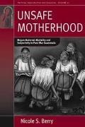 Unsafe Motherhood : Mayan Maternal Mortality and Subjectivity in Post-War Guatemala