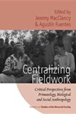 Centralizing Fieldwork: Critical Perspectives from Primatology, Biological and Social Anthro...