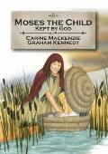 Moses the Child: Kept by God: Book 1 (Told from Exodus 1-2)