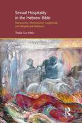 Our Cultic Foremothers : Sacred Sexuality and Sexual Hospitality in the Biblical and Related...