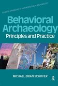 Behavioral Archaeology: Principles and Practice (EQUINOX HANDBOOKS IN ANTHRO ARCH)
