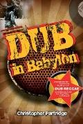 Dub In Babylon: The Emergence and Influence of Dub Reggae in Jamaica and Britain from King T...