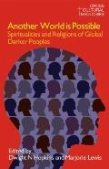 Another World is Possible: Spiritualities and Religions of Global Darker Peoples (Cross Cult...