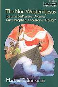 The Non-Western Jesus: Jesus As Bodhisattva, Avatara, Guru, Prophet, Ancestor, and Healer